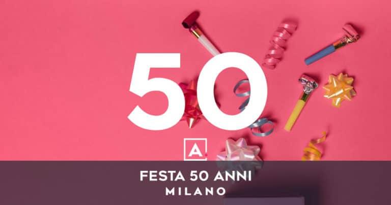 Dove festeggiare i 50 anni a Milano